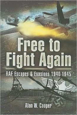 Free to Fight Again: RAF Escapes and Evasions 1940-45