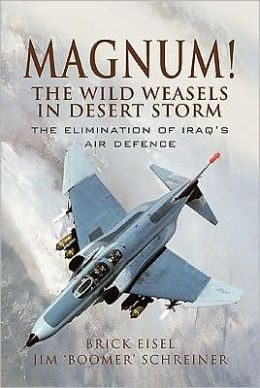 Magnum! The Wild Weasels in Desert Storm: The Elimination of Iraq's Air Defence