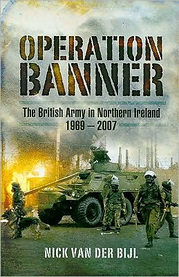 Operation Banner: The British Army in Northern Ireland 1969 to 2007