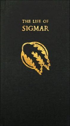 The Life of Sigmar: Being the Epic Tale of the Warrior-God Sigmar, and the Founding of the Empire