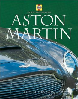 Aston Martin: Ever the Thoroughbred (Haynes Classic Makes Series)