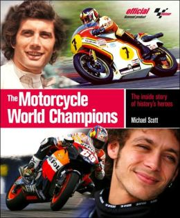 Motorcycle World Champions: The Inside Story of History's Heroes