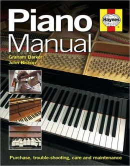 Piano Manual: Buying, Using and Maintaining a Piano