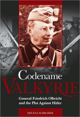 Codename 'Valkyrie': General Friedrich Olbricht and the Plot Against Hitler