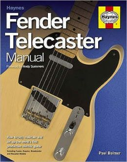 Fender Telecaster Manual: How to Buy, Maintain and Set up the World's First Production Electric Guitar