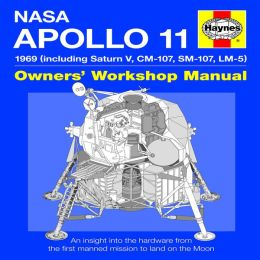 NASA Mission AS-506 Apollo 11: 1969 (Including Saturn V, CM-107, SM-107, LM-5) Owners' Workshop Manual