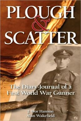Plough and Scatter: The Diary-Journal of a First World War Gunner