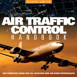 Air Traffic Control Handbook: The Complete Guide for all Aviation and Air Band Enthusiasts