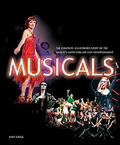 Musicals: The Complete Illustrated Story of the World's Most Popular Live Entertainment
