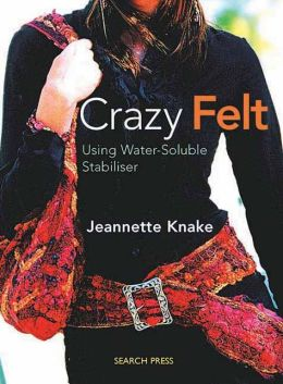 Crazy Felt: Using Water-Soluble Stabiliser