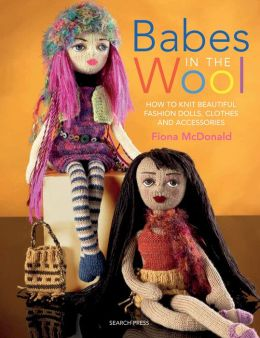 Babes in the Wool: How to Knit Beautiful Fashion Dolls
