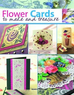 Flower Cards to Make and Treasure