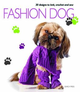 Fashion Dog: 30 Designs to Knit, Crochet and Sew