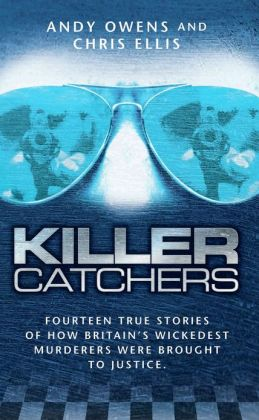 Killer Catchers: Fourteen True Stories of How Britain's Wickedest Murderers Were Brought to Justice
