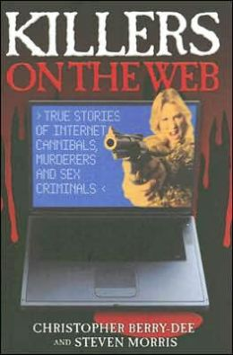 Killers on the Web: True Stories of Internet Cannibals, Murderers and Sex Criminals