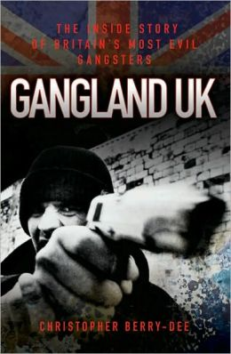 Gangland UK: The Inside Story of Britain's Most Evil Gangsters