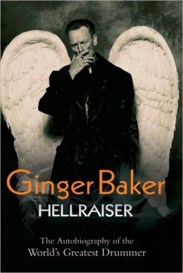 Ginger Baker: Hellraiser: The Autobiography of the World's Greatest Drummer Ginger Baker