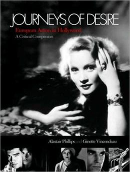 Journeys of Desire: European Actors in Hollywood: A Critical Companion