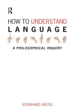 How to Understand Language: A Philosophical Inquiry