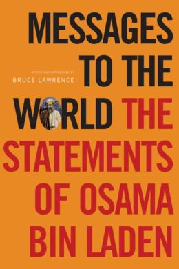 Messages to the World: The Statements of Osama Bin Laden Osama bin Laden, Bruce Lawrence and James Howarth