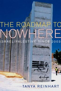 The Road Map to Nowhere: Israel/Palestine Since 2003