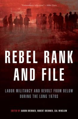 Rebel Rank and File: Labor Militancy and Revolt from Below During the Long 1970s
