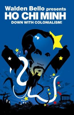 Walden Bello Presents Ho Chi Minh: Down with Colonialism!