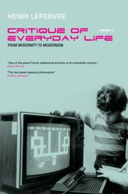 Critique of Everyday Life, Volume 3: From Modernity to Modernism (Towards a Metaphilosophy of Daily Life)
