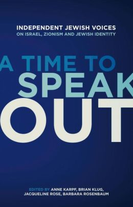 A Time to Speak Out: Independent Jewish Voices on the Middle East