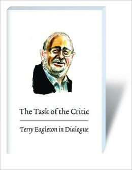 The Task of the Critic: Terry Eagleton in Dialogue