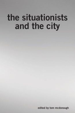 The Situationists and the City: A Reader