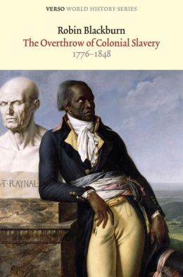 The Overthrow Of Colonial Slavery 1776-1848