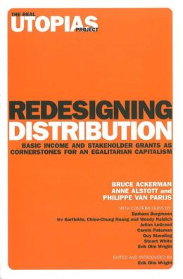 Redesigning Distribution: Basic Income and Stakeholder Grants as Cornerstones for an Egalitarian Capitalism