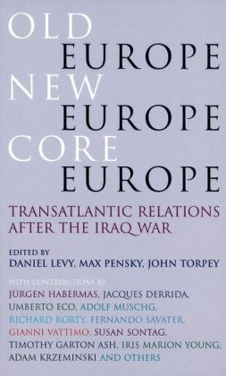 Old Europe, New Europe, Core Europe: Transatlantic Relations After the Iraq War