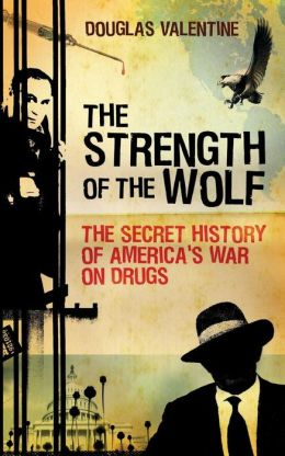 Strength of the Wolf: The Secret History of America's War on Drugs