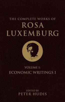The Complete Works of Rosa Luxemburg, Volume I: Volume I: Economic Writings I