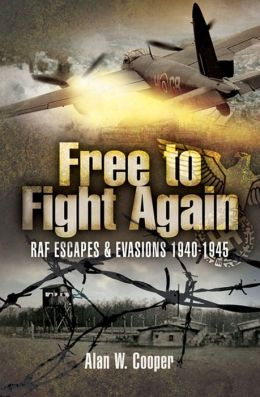Free to Fight Again: RAF Escapes & Evasions 1940-1945