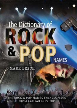 Dictionary of Rock and Pop Names: Why Were They Called That? From Aaliyah to ZZ Top