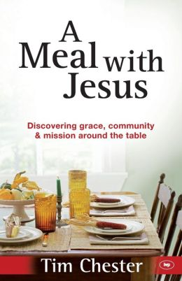 A Meal with Jesus: Discovering Grace, Community and Mission Around the Table