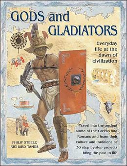 Gods and Gladiators: Everyday Life at the Dawn of Civilization
