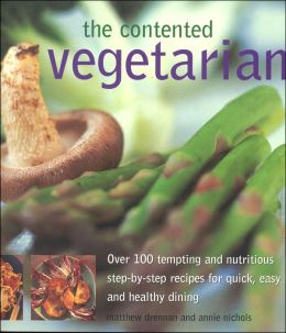 The Contented Vegetarian: Over 100 tempting and nutritious step-by-step recipes for quick, easy and healthy dining