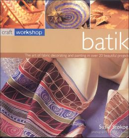 Batik: The Art of Fabric Decorating and Painting in over 20 Beautiful Projects(Craft Workshop Series)