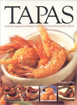 Tapas: Authentic Appetizers and Finger Food from the Bars and Restaurants of Spain