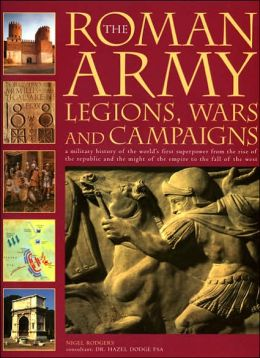 Roman Army: Legions, Wars and Campaigns