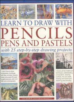 Learn to Draw with Pencils, Pens and Pastels: With 25 Step-by-Step Projects