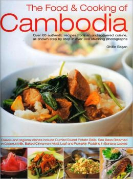 Food & Cooking of Cambodia: Over 60 authentic classic recipes from an undiscovered cuisine, shown step-by-step in over 250 stunning photographs; An illustrated practical introduction to using ingredients, equipment and techniques