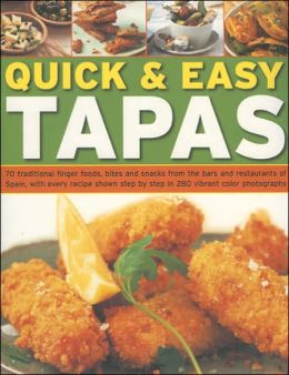 Quick and Easy Tapas: 70 Delicious Finger Foods from the Bars and Restaurants of Spain, Shown Step-by-Step in 300 Colour Photographs