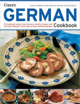 German Cookbook: 70 traditional recipes from Germany, Austria, Hungary and Czechoslovakia, shown step-by-step in 300 photographs