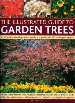 The Illustrated Guide to Garden Trees: An A-Z guide to choosing the best trees for your garden, with 230 stunning photographs