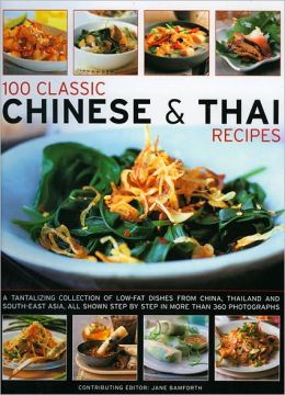 100 Classic Chinese and Thai Recipes: A Collection of Low-Fat, Full-Flavour Dishes from South-East Asia, All Shown Step-by-Step in More Than 380 Vibrant and Tempting Photographs